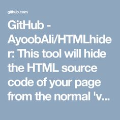 GitHub - AyoobAli/HTMLhider: This tool will hide the HTML source code of your page from the normal 'view source' option.