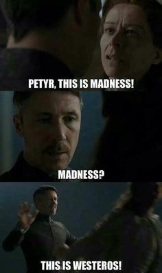 Madness? This is game of thrones, bitch!!!!