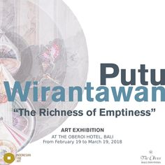 """""""The Richness of Emptiness"""" An exhibition of Putu Wirantawan.  Art Exhibition in The Oberoi Hotel, Bali. From 19 February to 19 March, 2018."""