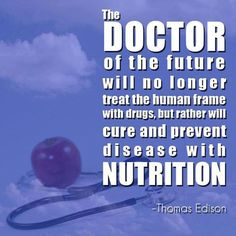 The doctor of the future will no longer treat the human frame with drugs, but rather will cure and prevent disease with nutrition. #healthyfood