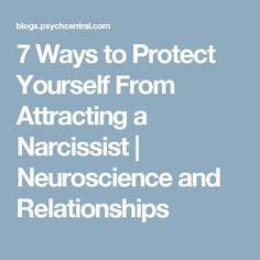 7 Ways to Protect Yourself From Attracting a Narcissist | Neuroscience and Relationships