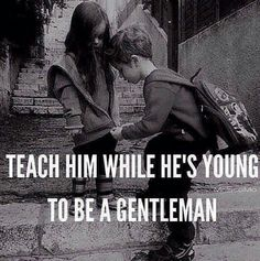 I think about this EVERY day as I raise 4 boys . will they be gentleman? And as I also raise one daughter . will others be a gentleman to her? They& better be! Son Quotes, Life Quotes, Qoutes, Mommy Quotes, Fatherhood Quotes, Baby Quotes, Daughter Quotes, Attitude Quotes, Parenting Humor