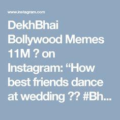 "DekhBhai Bollywood Memes 11M ✨ on Instagram: ""How best friends dance at wedding 😂😂 #BhaiKiShaadiHai #NachoBc 😂"""
