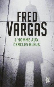 L'homme aux cercles bleus / Fred Vargas