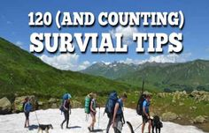 120+ Survival Tips That May One Day Save Your Life