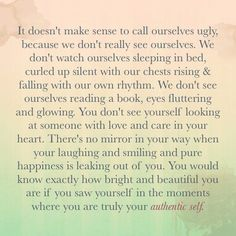 You don't see what you really look like. - I love this.