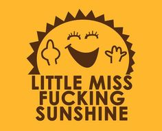 Little Miss F**king Sunshine Sticker Funny Humor Rude Snarky Parody Decals LOL Poster Love, Poster Shop, Little Miss Sunshine, Hello Sunshine, Georg Christoph Lichtenberg, Me Quotes, Funny Quotes, Funny Hippie Quotes, Hippie Qoutes