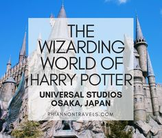 The Wizarding World of Harry Potter: Universal Studios Osaka, Japan | Rhiannon Travels