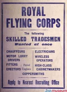 """'Skilled Tradesmen' poster.    Poster entitled """"Royal Flying Corps: The following skilled tradesmen wanted at once"""". This poster was used before conscription was introduced in 1916. The Royal Air Force and its predecessor employed a wide range of highly skilled tradesmen and technicians during the war."""
