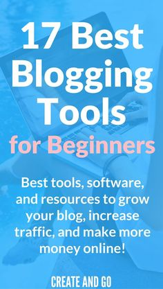 Best Blogging Tools for Beginners | Blog Tips | Blogging for Beginners | Make Money Blogging | http://createandgo.co/best-blogging-tools/