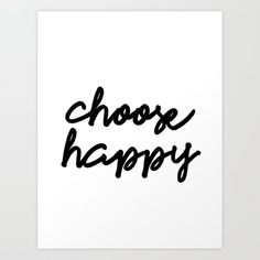 choose happy Art Print by b&w type - X-Small Quote Wall, Wall Art Quotes, Happy Art, Print Ideas, Minimalism, Typography, Positivity, Inspirational, Black And White