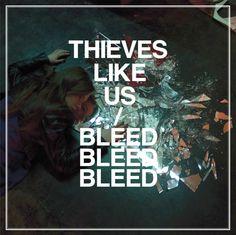 Thieves Like Us - Bleed bleed bleed