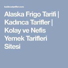 Alaska Frigo Tarifi | Kadınca Tarifler | Kolay ve Nefis Yemek Tarifleri Sitesi