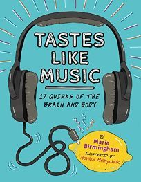 """""""Tastes Like Music: 17 Quirks of the Brain and Body"""", Maria Birmingham (illustrated by Monika Melnychuk) 2014 Book Reviews For Kids, Physical Condition, Quick Reads, Happy Reading, Chapter Books, Book Lists, Birmingham, Human Body, How To Look Pretty"""