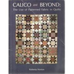 Calico and Beyond: The Use of Patterned Fabric in Quilts by Roberta Horton