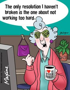 The only resolution I haven't broken is the one about not working too hard.
