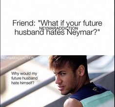 This has to be the best thing I have read all day! Neymar Quotes, Neymar Memes, Neymar Jr, Love Of My Life, My Love, Love You Babe, Good Soccer Players, Sports Memes, To My Future Husband