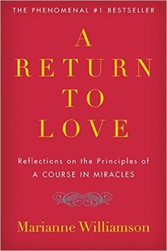 """A Return to Love: Reflections on the Principles of """"A Course in Miracles"""" by Marianne Williamson"""