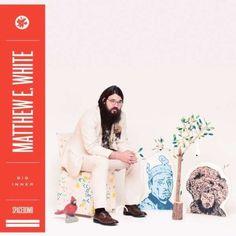 """Matthew E White """"Big Inner"""""""