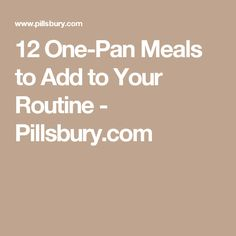 12 One-Pan Meals to Add to Your Routine - Pillsbury.com