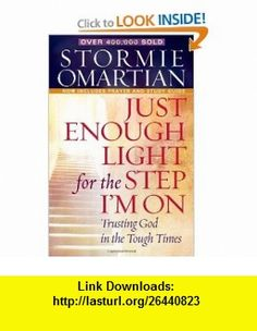 Just Enough Light for the Step Im On Deluxe Edition Trusting God in the Tough Times (9780736923927) Stormie Omartian , ISBN-10: 0736923926  , ISBN-13: 978-0736923927 ,  , tutorials , pdf , ebook , torrent , downloads , rapidshare , filesonic , hotfile , megaupload , fileserve
