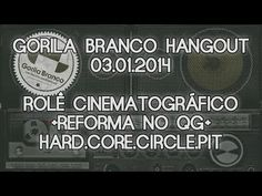Gorila Branco Hangout: Rolê cinematográfico + Reforma no QG + HCCP