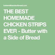 THE BEST HOMEMADE CHICKEN STRIPS EVER - Butter with a Side of Bread
