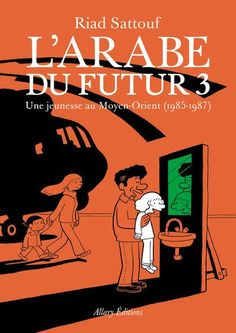 L'arabe du futur 3 : une jeunesse au Moyen-Orient de Riad Sattouf (novembre 2016) : Le troisième volet de la vie de l'auteur petit garçon au Moyen-Orient, dans une bande dessinée humoristique et cruelle parfois.