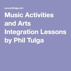 Music Activities and Arts Integration Lessons by Phil Tulga