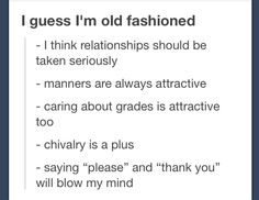 "If being ""old fashioned"" means having ""high"" standards then I'm as old fashioned as the day is long."
