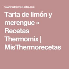 Tarta de limón y merengue » Recetas Thermomix | MisThermorecetas