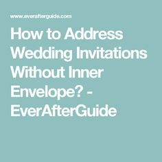How to Address Wedding Invitations Without Inner Envelope? - EverAfterGuide