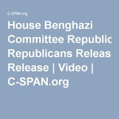 House Benghazi Committee Republicans Release | Video | C-SPAN.org