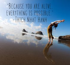"""Catch it! """"Because you are #ALIVE, everything is #POSSIBLE."""" -Thich Nhat Hanh #beinspired #yesyesyes  