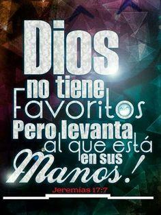 Dios no tiene favoritos, pero levanta al que está en sus manos.  Jr 17.7