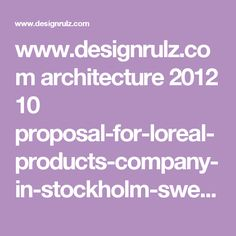 www.designrulz.com architecture 2012 10 proposal-for-loreal-products-company-in-stockholm-sweden-by-iamz