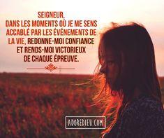 Seigneur, dans les moments où je me sens accablé par les événements de la vie, redonne-moi confiance et rends-moi victorieux de chaque épreuve.
