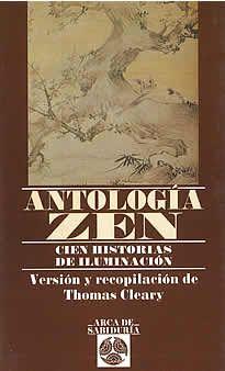 Antología Zen de Thomas Cleary editado por Edaf. A lo largo de la historia del budismo zen, los relatos y las historias de los Maestros zen y de sus estudiantes han sido utilizados como herramientas de enseñanza para ejemplificar elespíritu de la iluminación.