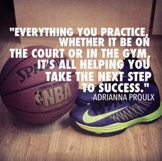 Everything you practice whether it be on the court or in the gym, it's all helping you take the next step to success.