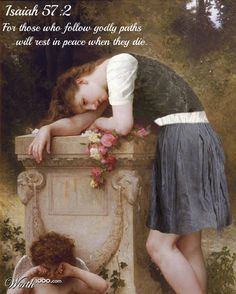 Isaiah 57:2 For those who follow godly paths      will rest in peace when they die.