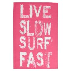 Live Slow Surf Fast Kitchen Towel by JunkyDotCom #zazzle #quotes