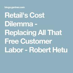 Retail's Cost Dilemma - Replacing All That Free Customer Labor - Robert Hetu