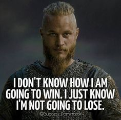 Omg I love Ragnar! I wish the new season would get here already. Vikings is life lol - Learn how I made it to in one months with e-commerce! True Quotes, Great Quotes, Motivational Quotes, Inspirational Quotes, Qoutes, Quotes Dream, Quotes To Live By, Citations Viking, Wallpaper Vikings