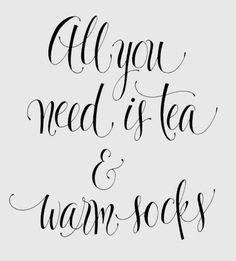All you need is tea & warm socks #quote #inspiration #wisdom #warmsocks #tea
