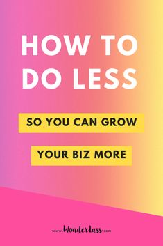 How to do LESS so you can grow your business MORE. Click through to learn how to work smarter (not harder) in your online business this year! #goalsetting #productivitytips #todolis t#savetime #businessplanning