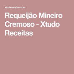 Requeijão Mineiro Cremoso - Xtudo Receitas