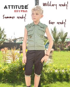 The #Ever #Ready boy with the right #Attitude  #Wear #AttitudeKidsWear #ComfortWear #CapriSets #Cottons #SmartDesigns #Casuals #Smart #MilitaryColors #Sleeveless #SummerClothing #FridayDressing #TGIF #BoysGarments #MakeInIndia