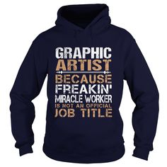 GRAPHIC ARTIST Because FREAKING Miracle Worker Isn't An Official Job Title T-Shirts, Hoodies. CHECK PRICE ==► https://www.sunfrog.com/LifeStyle/GRAPHIC-ARTIST--Freaking-91735510-Navy-Blue-Hoodie.html?id=41382