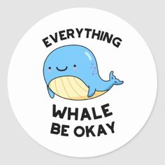 Shop Everything Whale Be Okay Cute Whale Pun Classic Round Sticker created by punnybone. Funny Doodles, Cute Doodles, Round Stickers, Cute Stickers, Kid Puns, Mothers Day Drawings, Its Okay Quotes, Funny Food Puns, Animal Puns