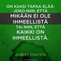 On kaksi tapaa elää: joko niin, että mikään ei ole ihmeellistä, tai niin, että… Joko, More Words, Story Of My Life, Beautiful Words, Funny Texts, Favorite Quotes, Qoutes, Motivational Quotes, Poems